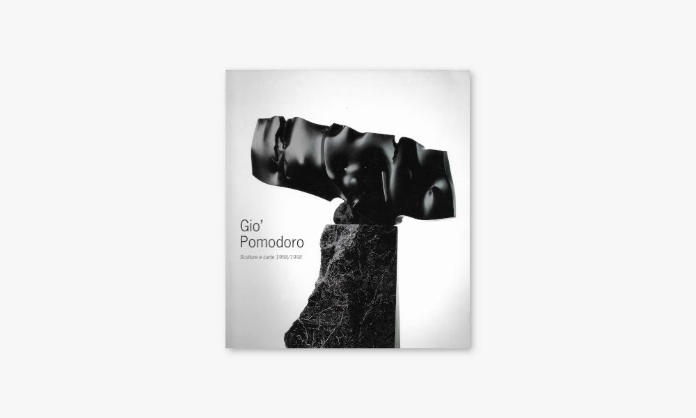 GIÒ POMODORO – SCULTURE E CARTE 1958/1998 (1998)